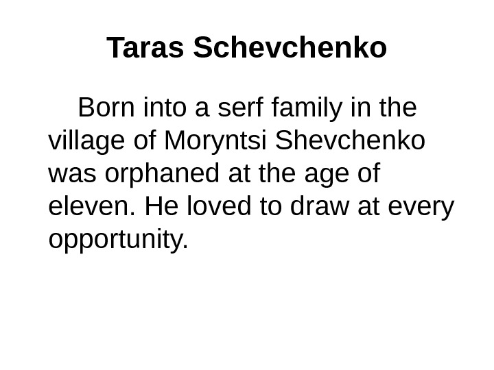 Taras Schevchenko   Born into a serf family in the village of Moryntsi Shevchenko was