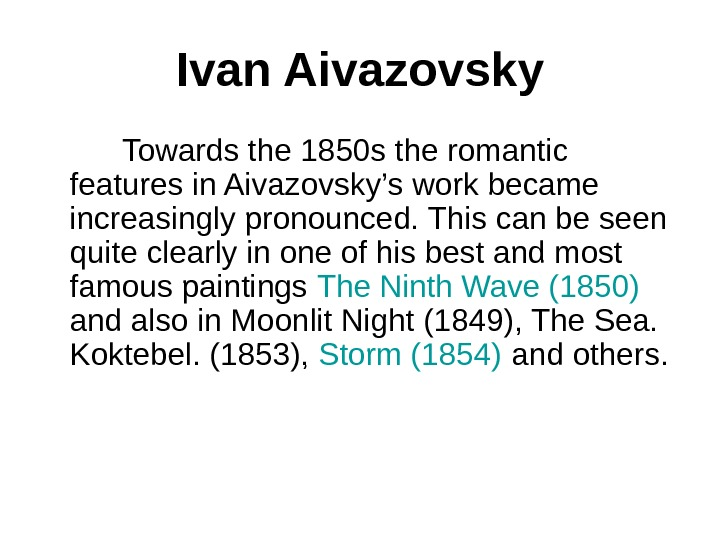 Ivan Aivazovsky  Towards the 1850 s the romantic features in Aivazovsky's work became increasingly pronounced.
