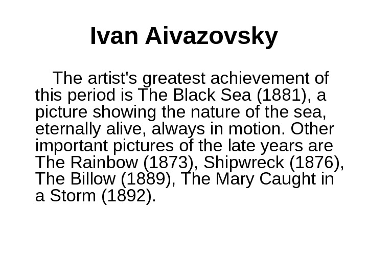Ivan Aivazovsky   The artist's greatest achievement of this period is The Black Sea (1881),