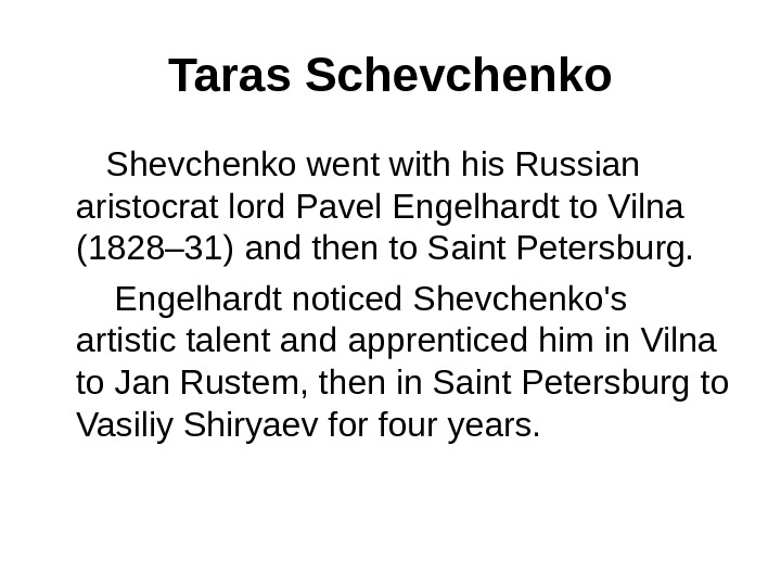 Taras Schevchenko   Shevchenko went with his Russian aristocrat lord Pavel Engelhardt to Vilna (1828–