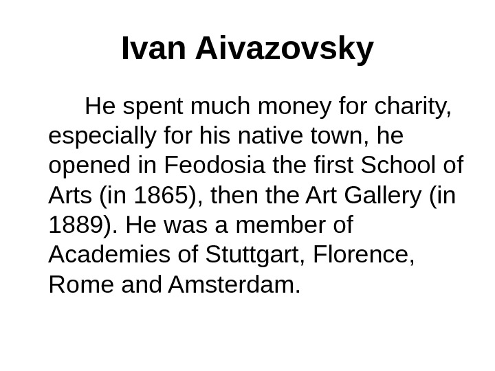 Ivan Aivazovsky   He spent much money for charity,  especially for his native town,
