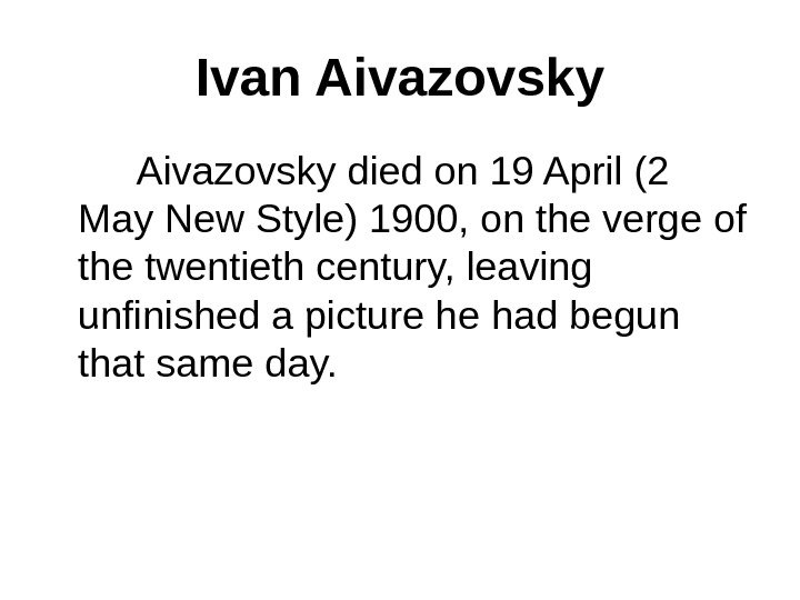 Ivan Aivazovsky died on 19 April (2 May New Style) 1900, on the verge of the