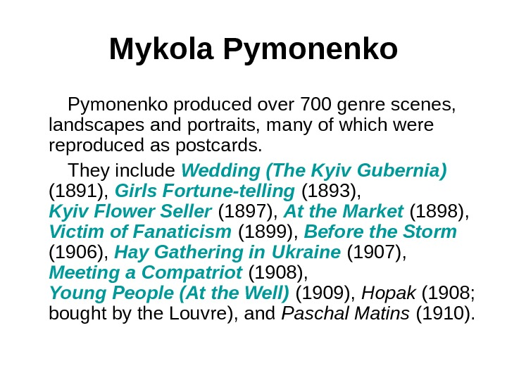 Mykola  Pymonenko produced over 700 genre scenes,  landscapes and portraits, many of which were