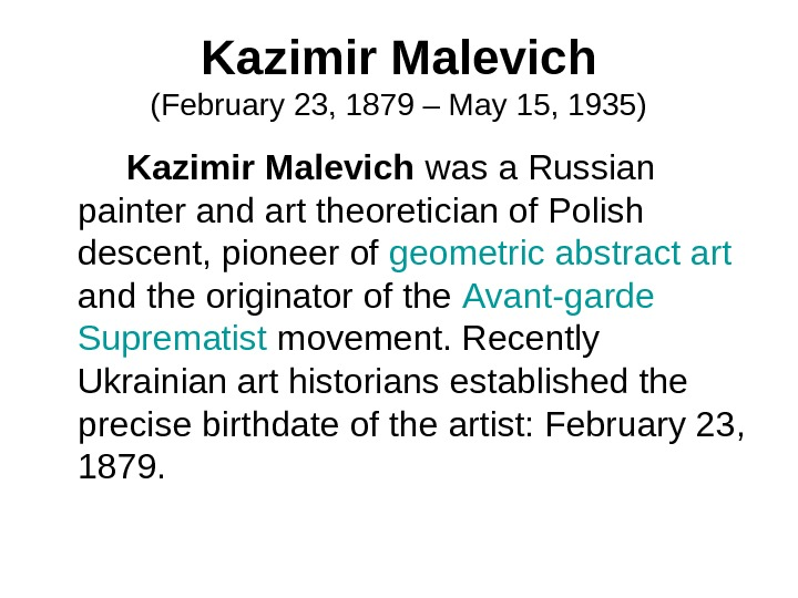Kazimir Malevich (February 23, 1879 – May 15, 1935)   Kazimir Malevich was a Russian