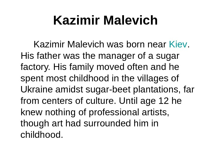 Kazimir Malevich   Kazimir Malevich was born near Kiev.  His father was the manager