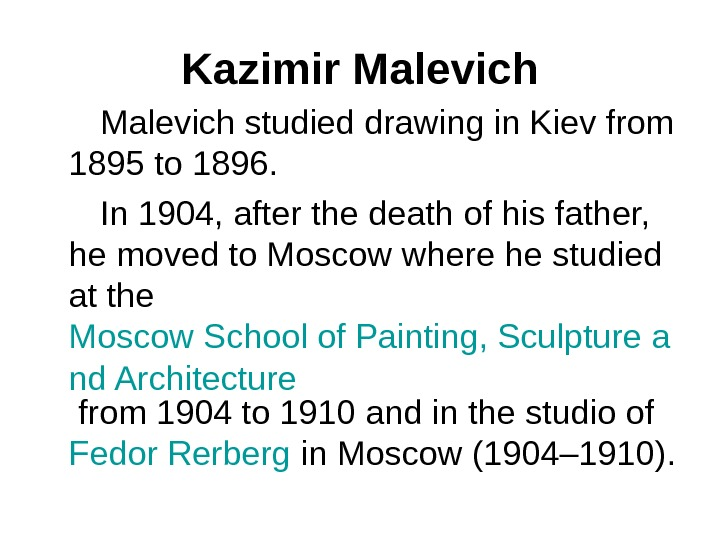 Kazimir Malevich studied drawing in Kiev from 1895 to 1896.   In 1904, after the