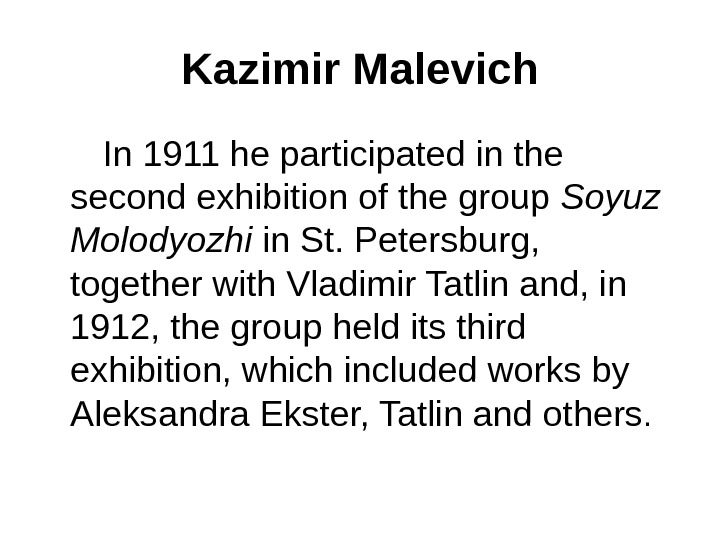 Kazimir Malevich  In 1911 he participated in the second exhibition of the group Soyuz Molodyozhi