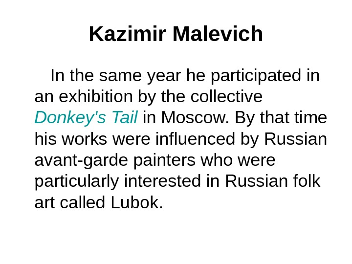 Kazimir Malevich  In the same year he participated in an exhibition by the collective Donkey's