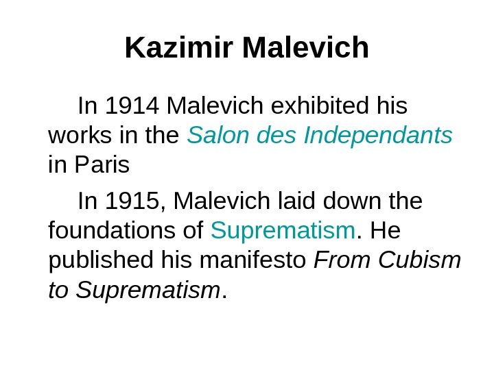 Kazimir Malevich   In 1914 Malevich exhibited his works in the Salon des Independants