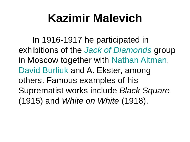 Kazimir Malevich  In 1916 -1917 he participated in exhibitions of the Jack of Diamonds group