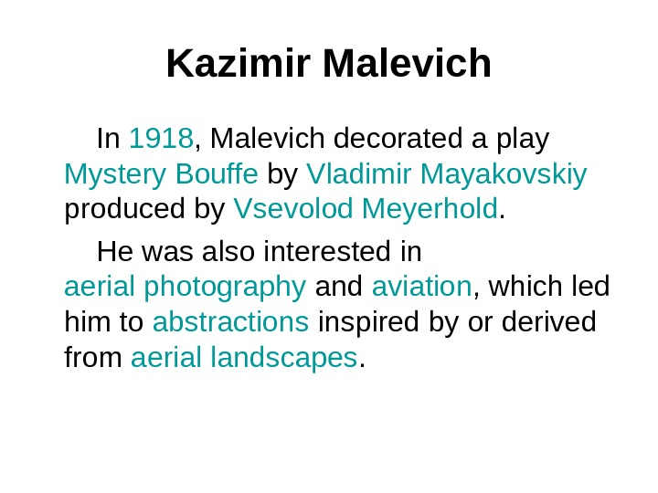 Kazimir Malevich   In 1918 , Malevich decorated a play Mystery Bouffe by Vladimir Mayakovskiy
