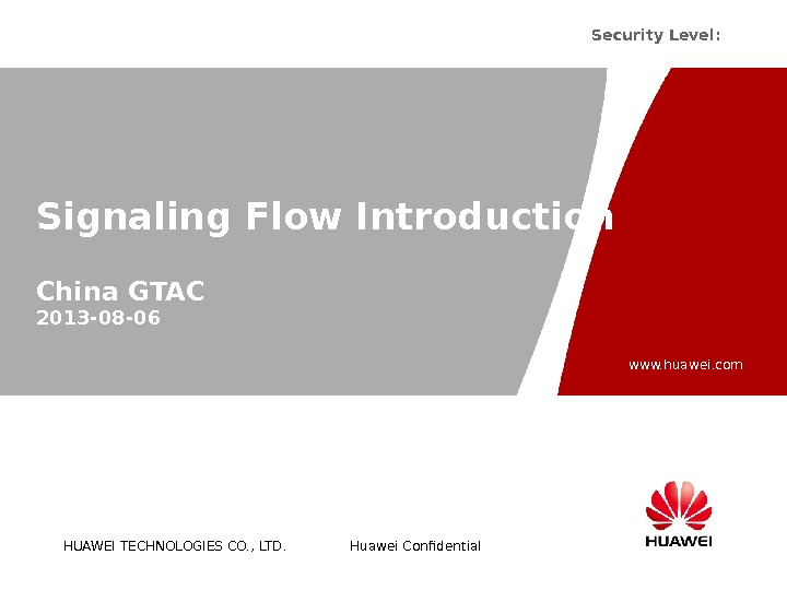HUAWEI TECHNOLOGIES CO. , LTD. www. huawei. com Huawei Confidential Security Level:  Signaling Flow Introduction