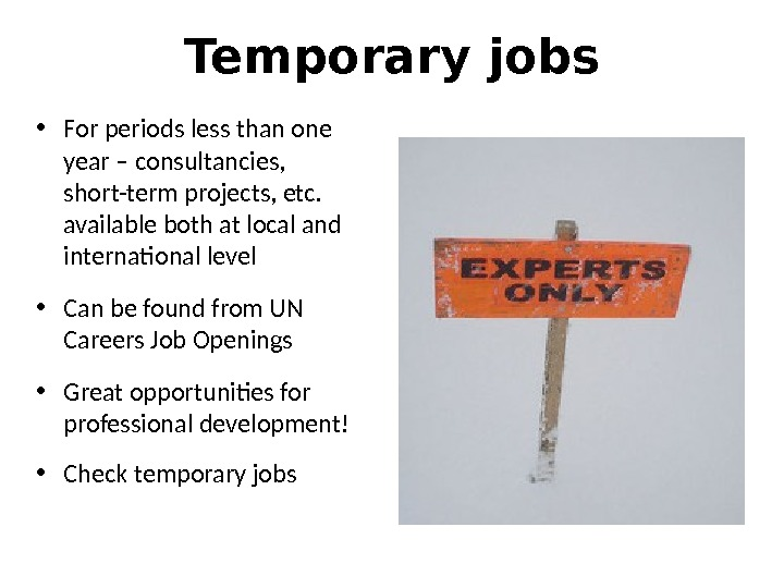Temporary jobs • For periods less than one year – consultancies,  short-term projects, etc.