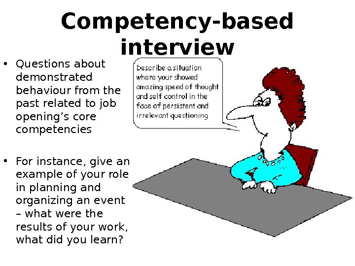 Competency-based interview • Questions about demonstrated behaviour from the past related to job opening ' s