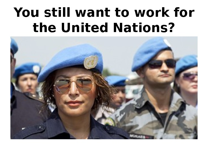 You still want to work for the United Nations?