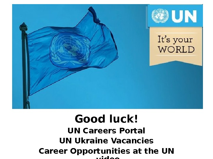Thank you! Good luck! UN Careers Portal UN Ukraine Vacancies Career Opportunities at the UN -video