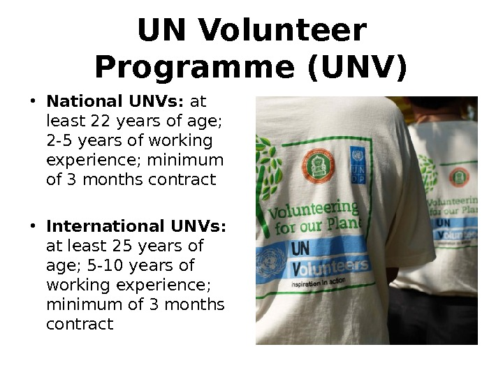 UN Volunteer Programme (UNV) • National UNVs:  at least 22 years of age;  2