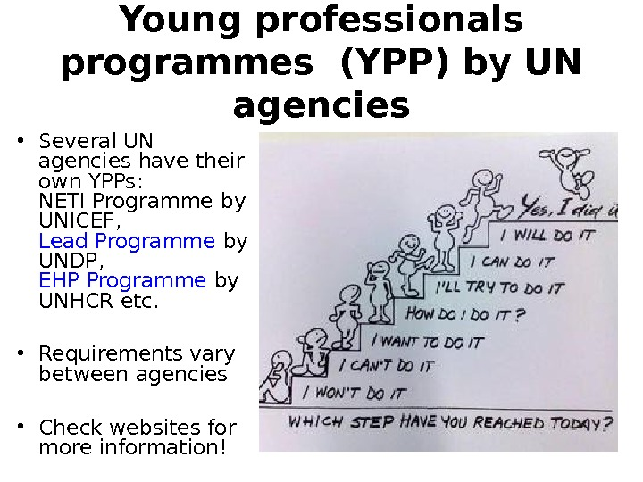 Young professionals programmes (YPP) by UN agencies • Several UN agencies have their own YPPs:
