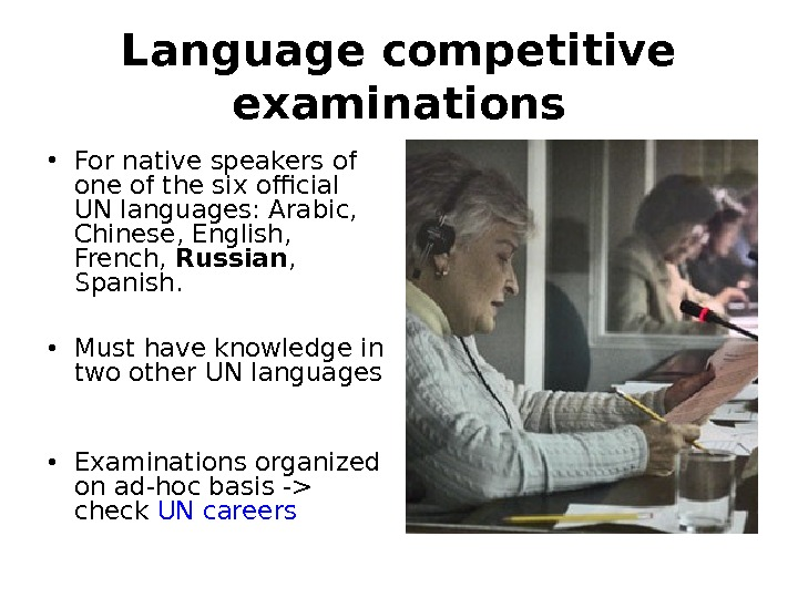 Language competitive examinations • For native speakers of one of the six official UN languages: Arabic,