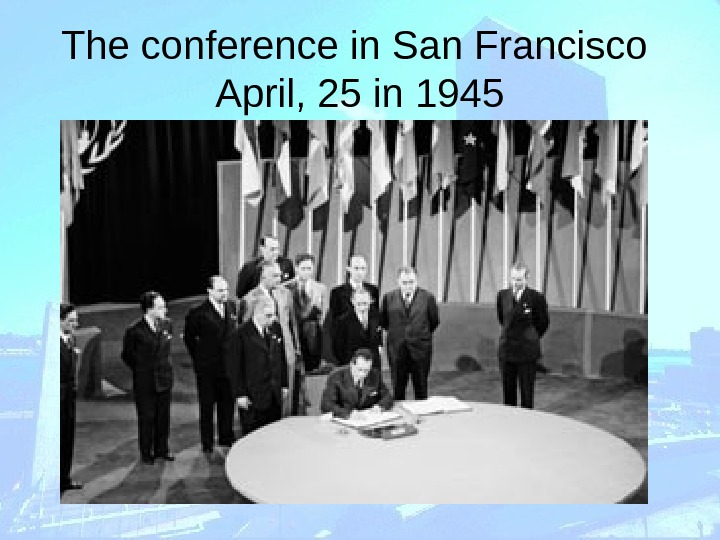 The conference in San Francisco  April, 25 in 1945
