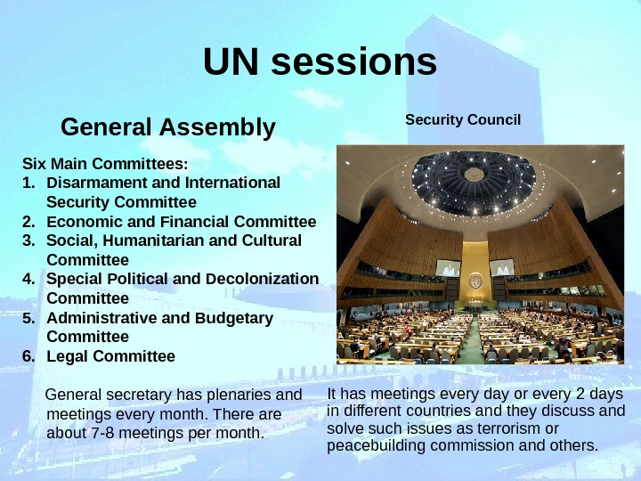UN sessions General Assembly Security Council  Six Main Committees: 1. Disarmament and International