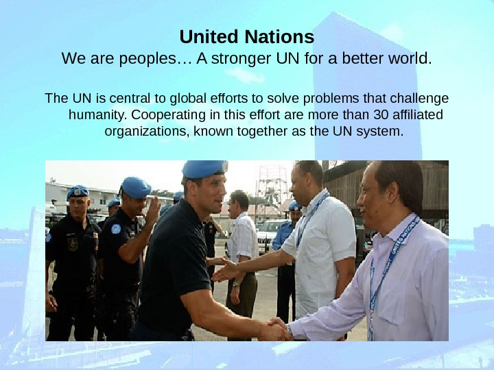 United Nations We are peoples… A stronger UN for a better world. The UN