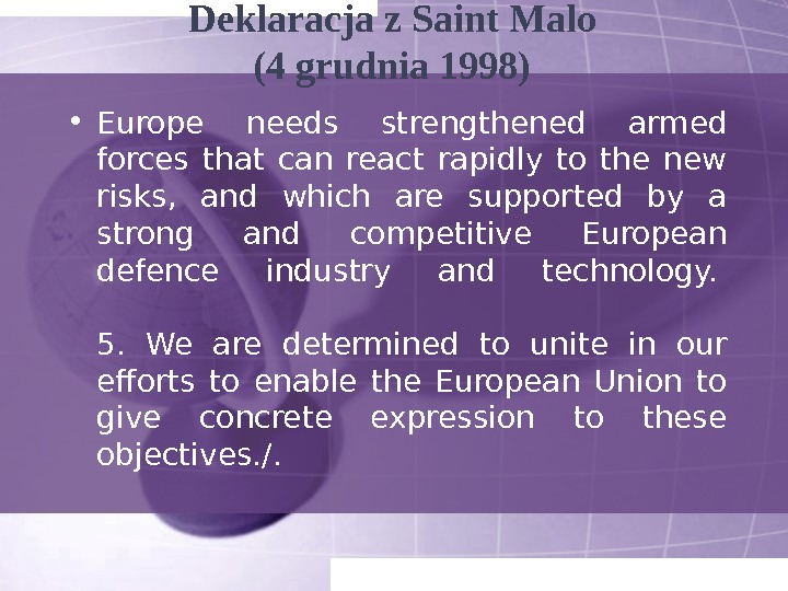 Deklaracja z Saint Malo (4 grudnia 1998)  • Europe needs strengthened armed forces that can
