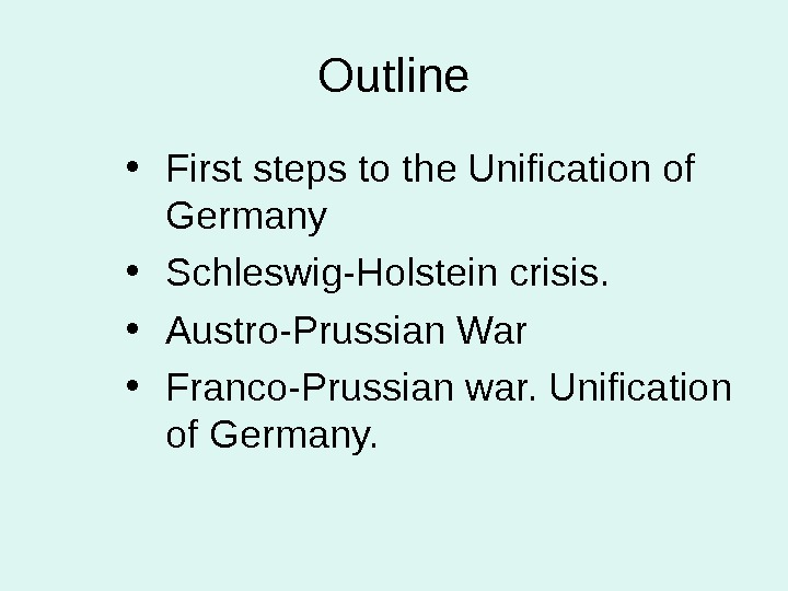Outline • First steps to the Unification of Germany • Schleswig-Holstein crisis.  • Austro-Prussian War