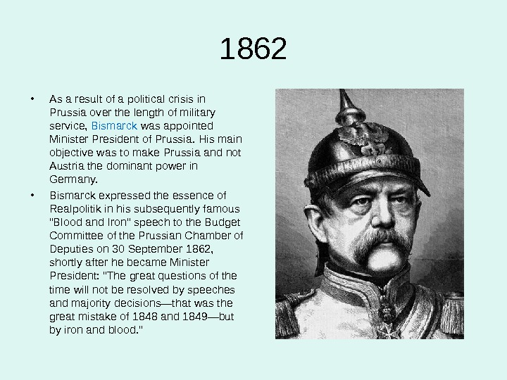 1862 • As a result of a political crisis in Prussia over the length of military