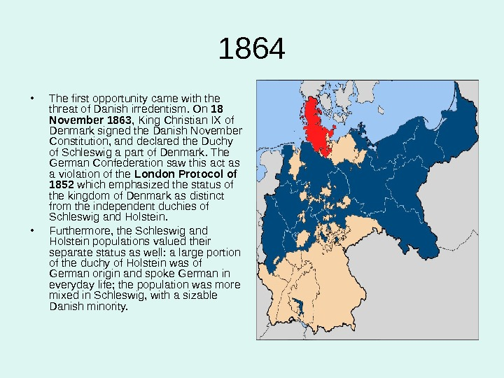 1864 • The first opportunity came with the threat of Danish irredentism. On 18 November 1863,