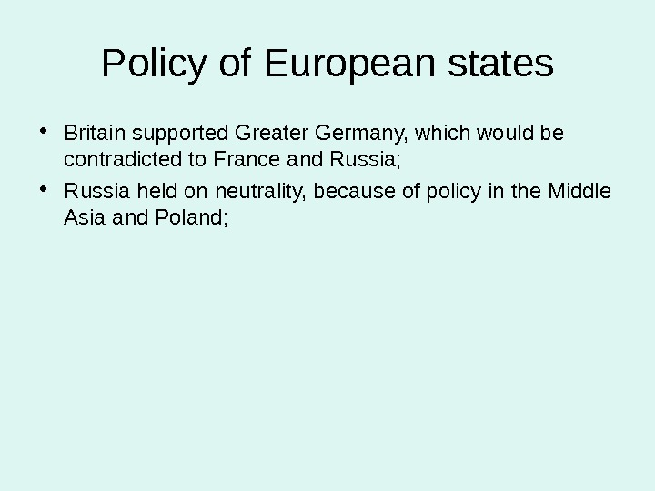 Policy of European states • Britain supported Greater Germany, which would be contradicted to France and