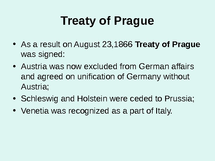Treaty of Prague • As a result on August 23, 1866 Treaty of Prague  was