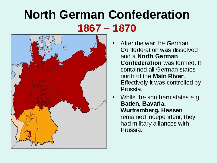 North German Confederation  1867 – 1870  • After the war the German Confederation was