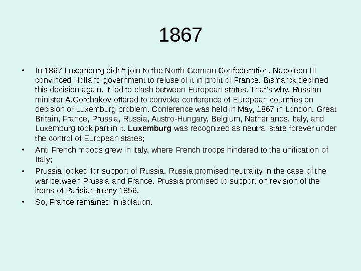 1867 • In 1867 Luxemburg didn't join to the North German Confederation. Napoleon III convinced Holland