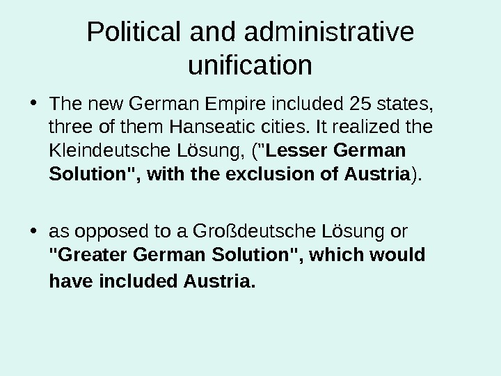 Political and administrative unification • The new German Empire included 25 states,  three of them