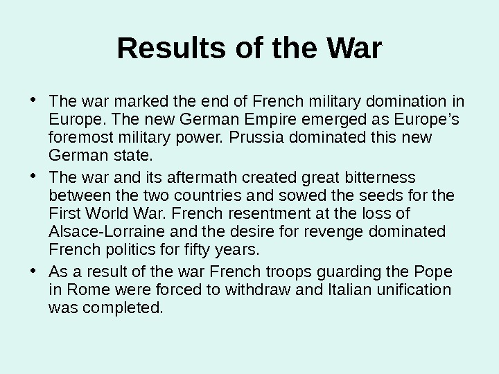Results of the War • The war marked the end of French military domination in Europe.