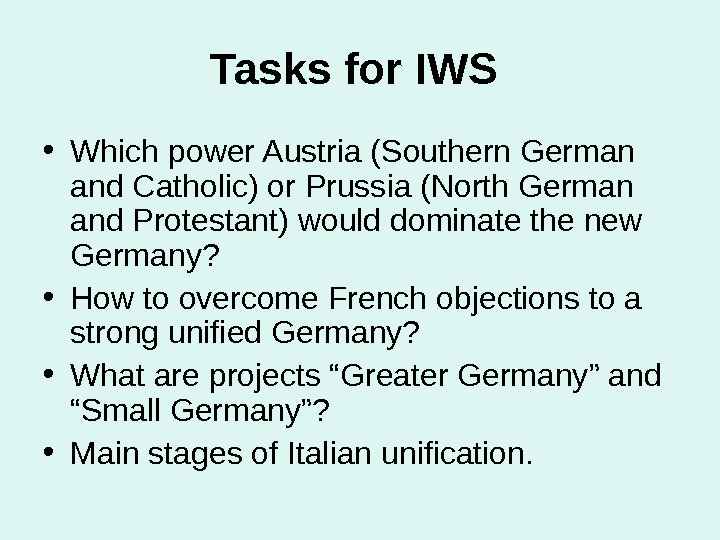 Tasks for IWS  • Which power Austria (Southern German and Catholic) or Prussia (North German
