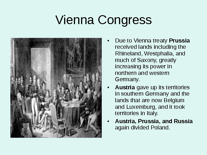 Vienna Congress • Due to Vienna treaty Prussia received lands including the Rhineland, Westphalia, and much