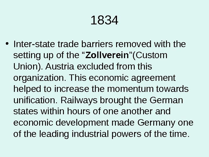 "1834 • Inter-state trade barriers removed with the setting up of the "" Zollverein ""(Custom Union)."