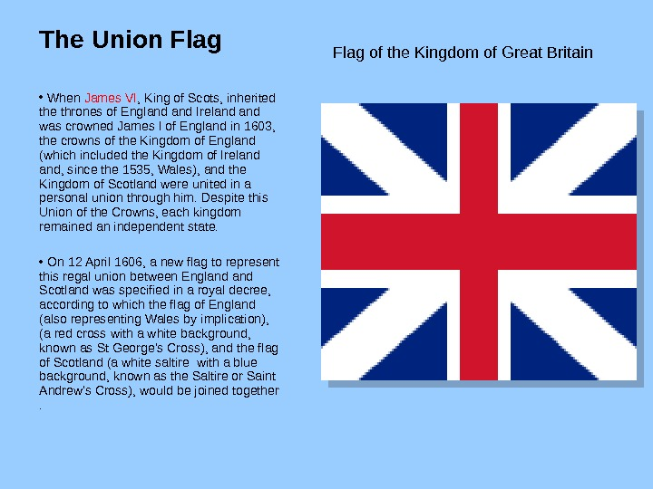 The Union Flag   •  When James VI , King of Scots, inherited the