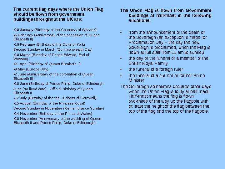 The Union Flag is flown from Government buildings at half-mast in the following situations:  •