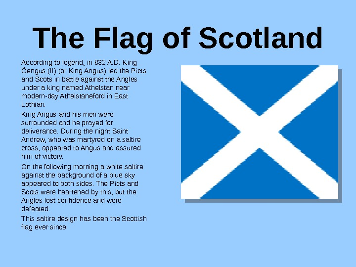 The Flag of Scotland According to legend, in 832 A. D. King Óengus (II) (or King