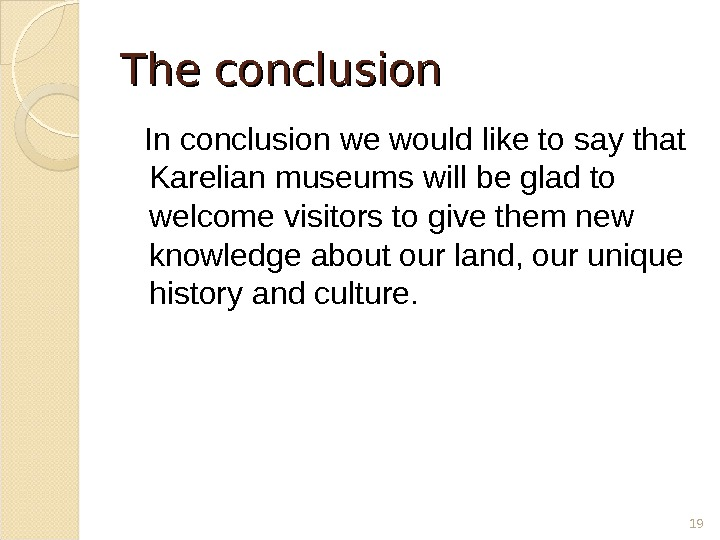 The conclusion In conclusion we would like to say that Karelian museums will be glad to