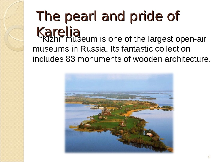 "The pearl and pride of Karelia "" Kizhi"" museum is one of the largest open-air museums"