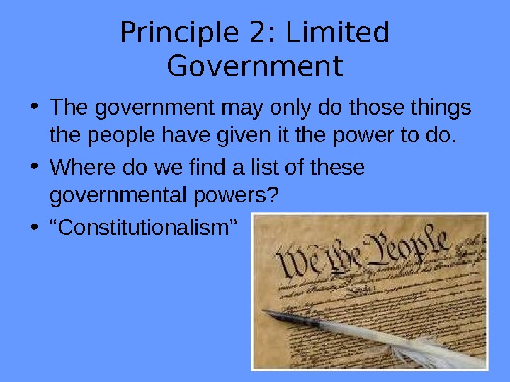 Principle 2: Limited Government • The government may only do those things the people have given