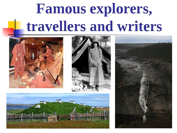 Famous explorers,  travellers and writers