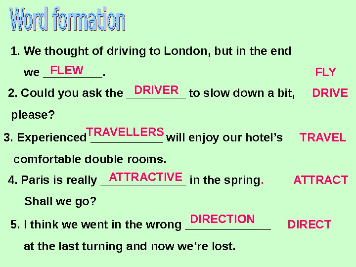 1. We thought of driving to London, but in the end  we _____.
