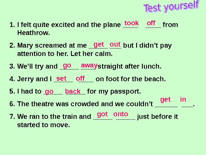 1. I felt quite excited and the plane ____ from Heathrow. 2. Mary screamed