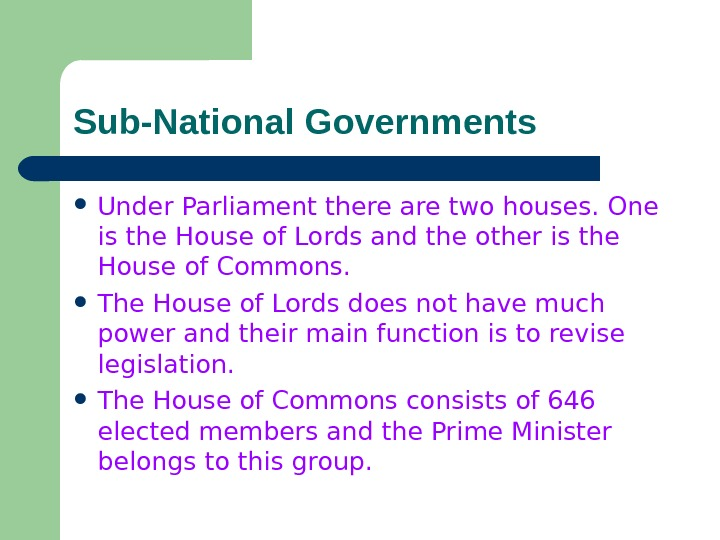 Sub-National Governments Under Parliament there are two houses. One is the House of Lords and the