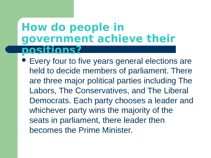 How do people in government achieve their positions?  Every four to five years general elections